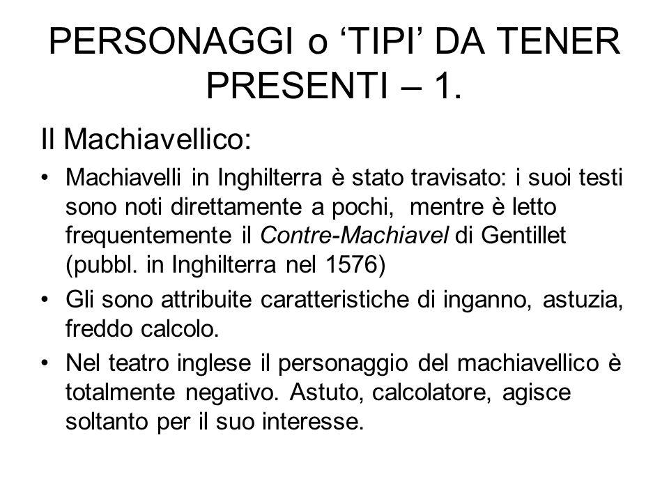 PERSONAGGI o TIPI DA TENER PRESENTI – 1. Il Machiavellico: Machiavelli in Inghilterra è stato travisato: i suoi testi sono noti direttamente a pochi,