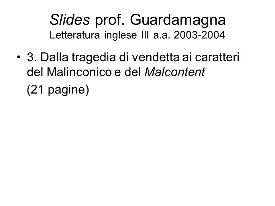 Slides prof. Guardamagna Letteratura inglese III a.a. 2003-2004 3. Dalla tragedia di vendetta ai caratteri del Malinconico e del Malcontent (21 pagine