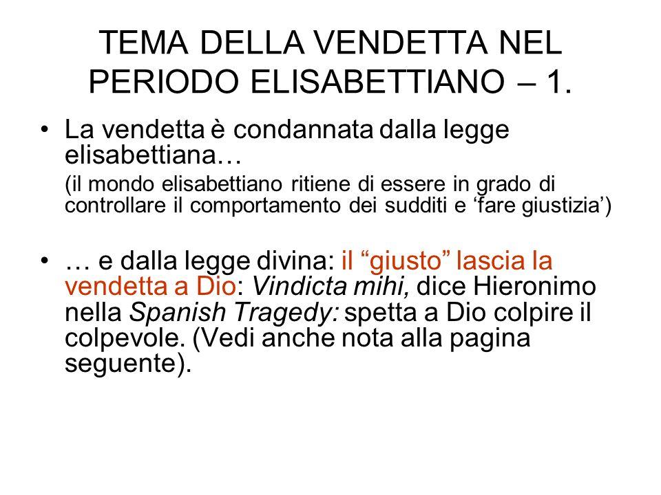 TEMA DELLA VENDETTA NEL PERIODO ELISABETTIANO – 1. La vendetta è condannata dalla legge elisabettiana… (il mondo elisabettiano ritiene di essere in gr