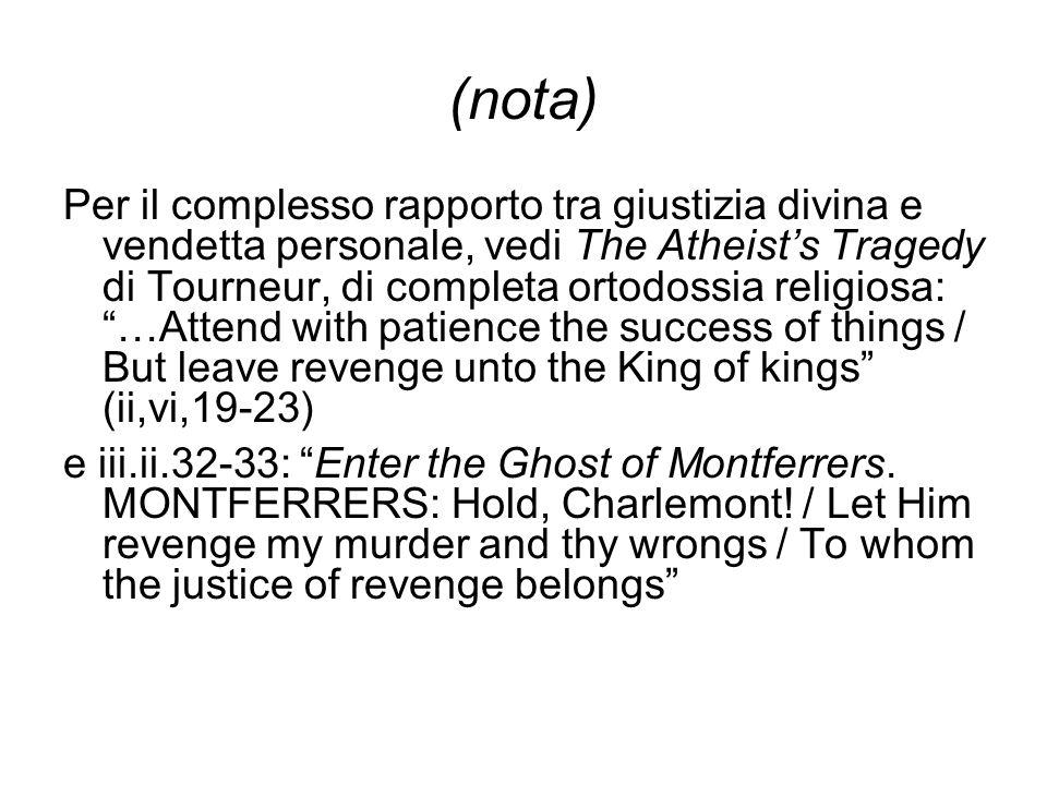 (nota) Per il complesso rapporto tra giustizia divina e vendetta personale, vedi The Atheists Tragedy di Tourneur, di completa ortodossia religiosa: …