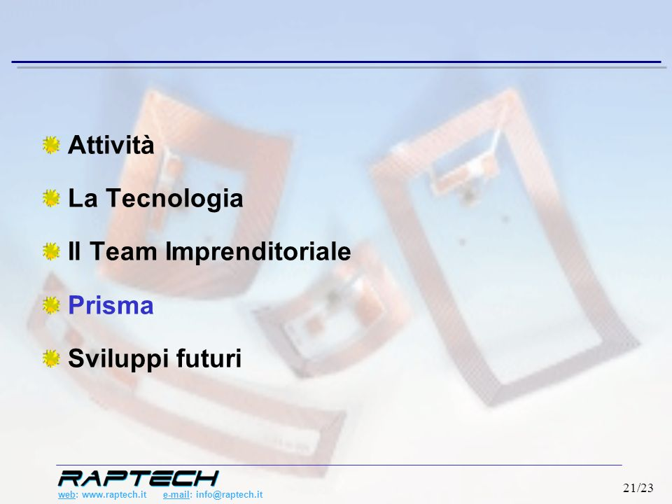 web: www.raptech.it e-mail: info@raptech.it 21/23 Attività La Tecnologia Il Team Imprenditoriale Prisma Sviluppi futuri