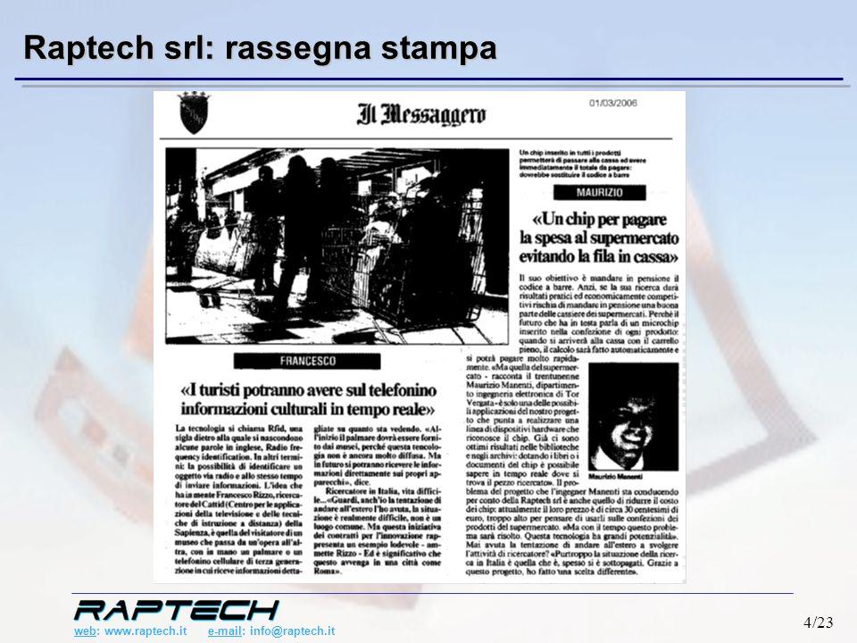 web: www.raptech.it e-mail: info@raptech.it 15/23 Server Centrale Tecnologia RFID Interfaccia Utente DataBase ArchiviaTech: il sistema Ta g 123-456- ABC Tag 123-456-ABC