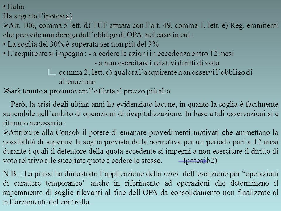 Italia a) Ha seguito lipotesi a) Art. 106, comma 5 lett. d) TUF attuata con lart. 49, comma 1, lett. e) Reg. emmitenti che prevede una deroga dallobbl