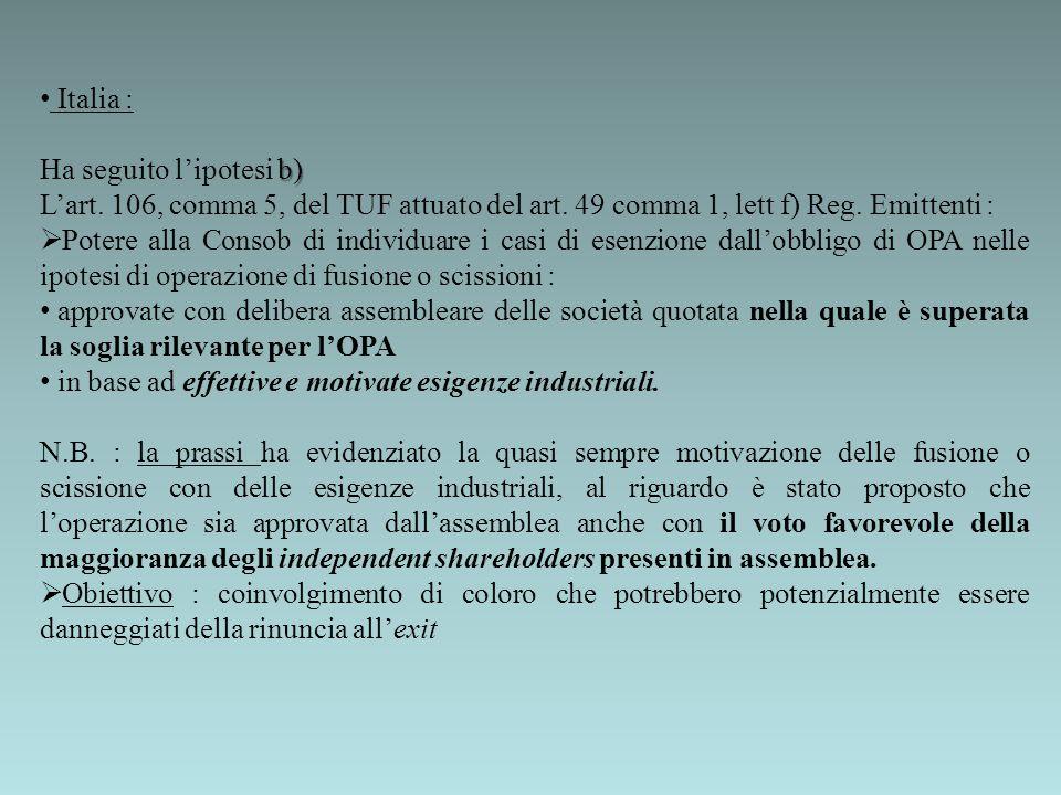 Italia : b) Ha seguito lipotesi b) Lart. 106, comma 5, del TUF attuato del art. 49 comma 1, lett f) Reg. Emittenti : Potere alla Consob di individuare