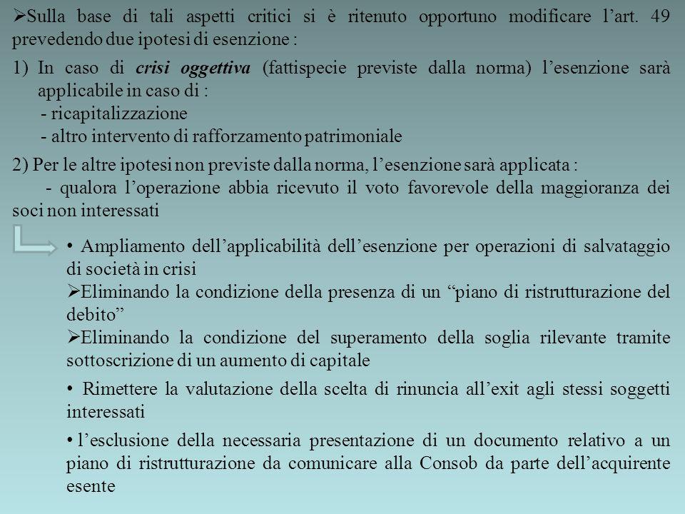 Sulla base di tali aspetti critici si è ritenuto opportuno modificare lart. 49 prevedendo due ipotesi di esenzione : 1)In caso di crisi oggettiva (fat