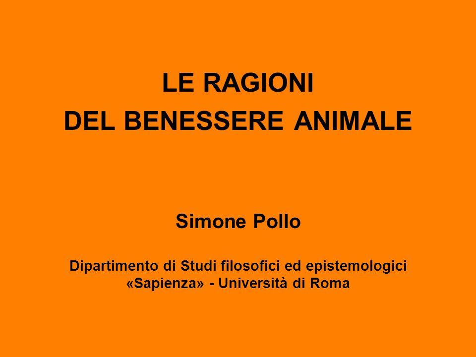 Simone Pollo Dipartimento di Studi filosofici ed epistemologici «Sapienza» - Università di Roma LE RAGIONI DEL BENESSERE ANIMALE
