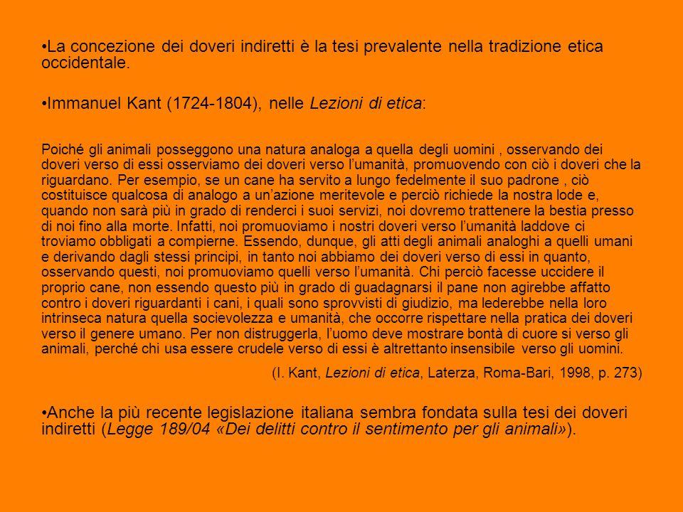 La concezione dei doveri indiretti è la tesi prevalente nella tradizione etica occidentale. Immanuel Kant (1724-1804), nelle Lezioni di etica: Poiché