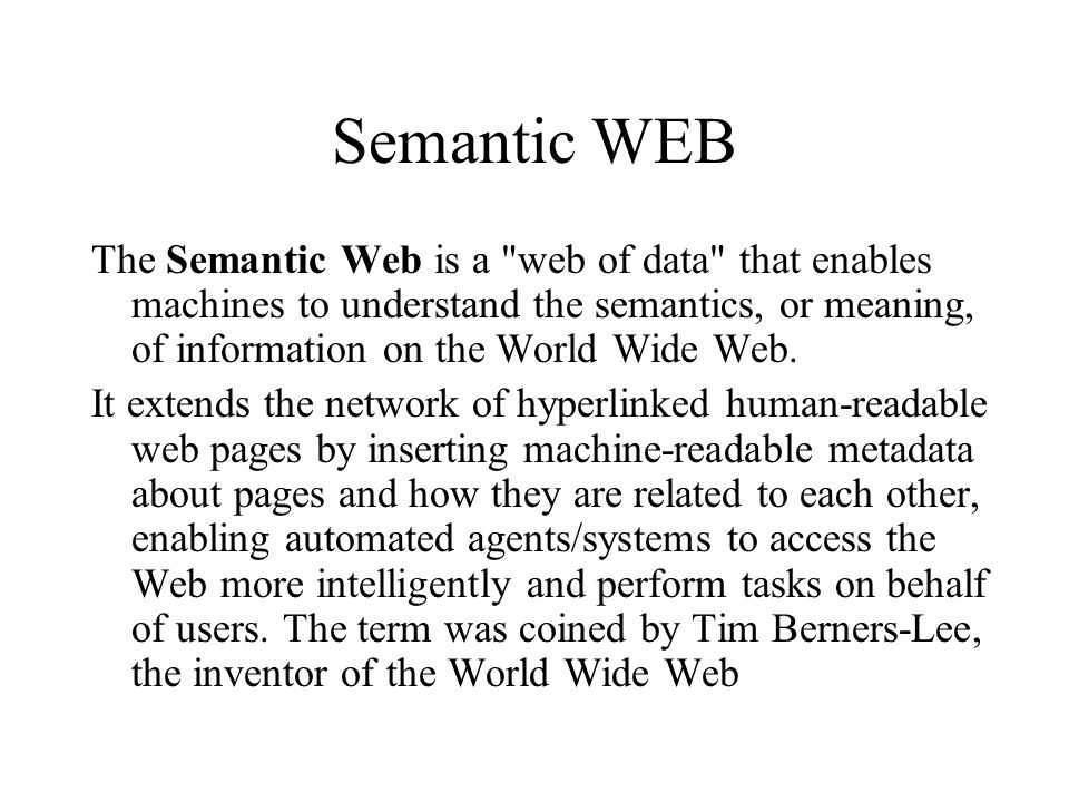 Semantic WEB The Semantic Web is a web of data that enables machines to understand the semantics, or meaning, of information on the World Wide Web.