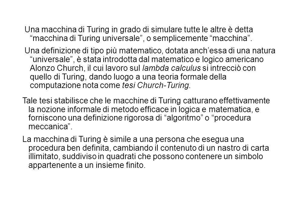 Una macchina di Turing in grado di simulare tutte le altre è detta macchina di Turing universale, o semplicemente macchina. Una definizione di tipo pi