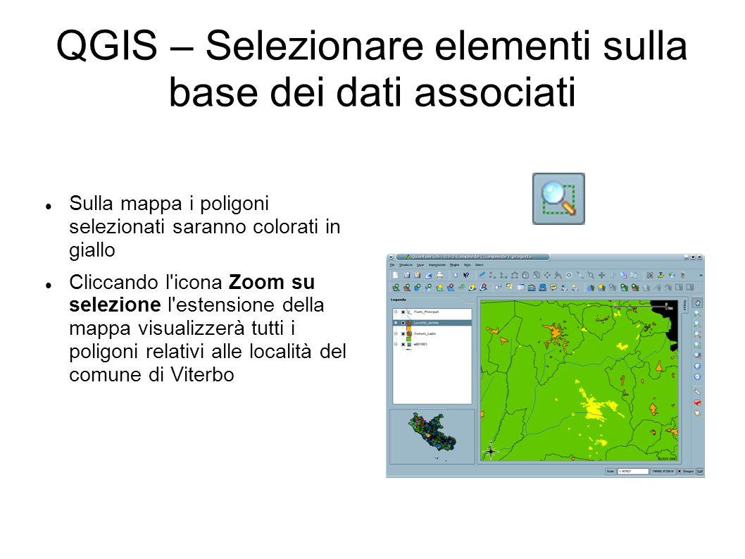 QGIS – Selezionare elementi sulla base dei dati associati Sulla mappa i poligoni selezionati saranno colorati in giallo Cliccando l icona Zoom su selezione l estensione della mappa visualizzerà tutti i poligoni relativi alle località del comune di Viterbo