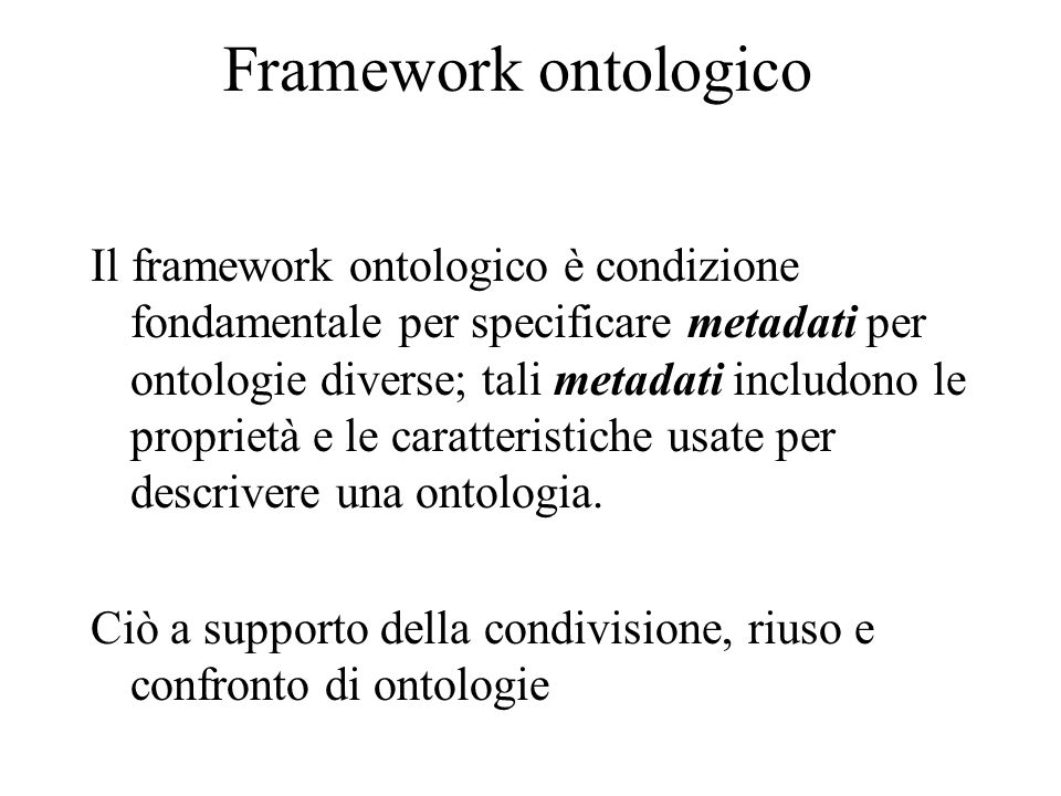 Dimensioni semantiche Una ontologia include un vocabolario e una specificazione della interpretazione sottesa (significato) di ciascun termine del vocabolario.