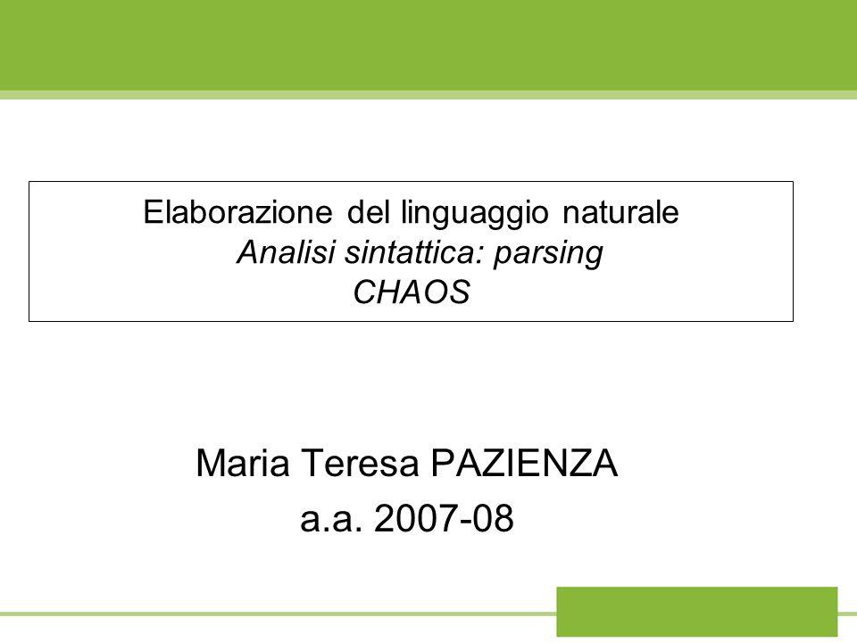 Elaborazione del linguaggio naturale Analisi sintattica: parsing CHAOS Maria Teresa PAZIENZA a.a. 2007-08