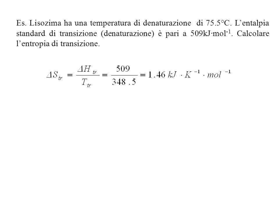 Es.Lisozima ha una temperatura di denaturazione di 75.5°C.