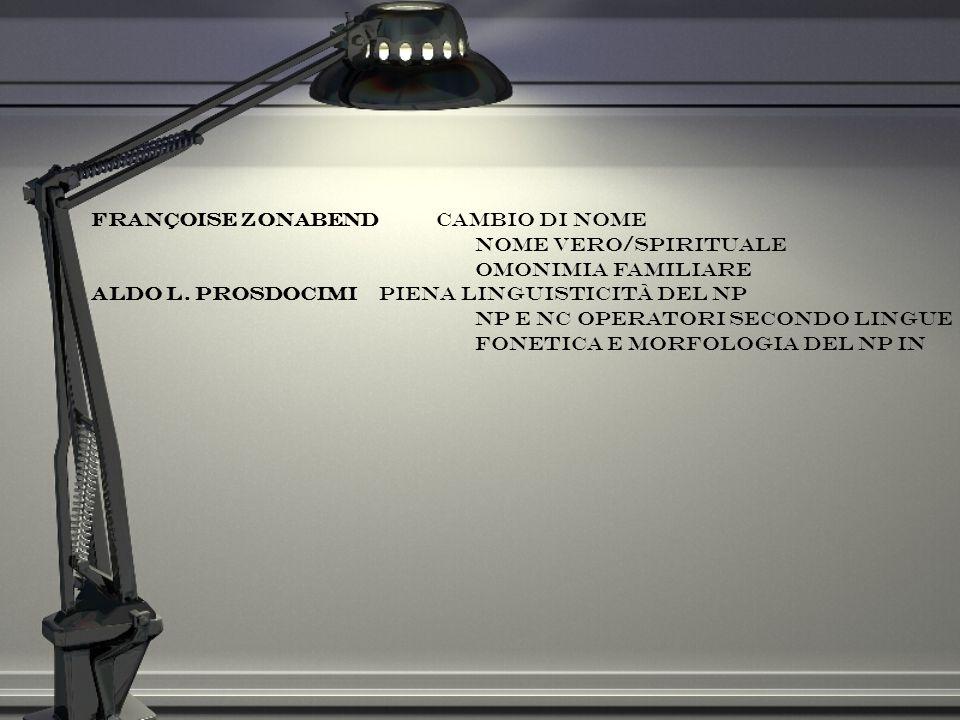 Françoise Zonabend cambio di nome nome vero/spirituale omonimia familiare Aldo L. Prosdocimipiena linguisticità del NP NP e nc operatori secondo lingu