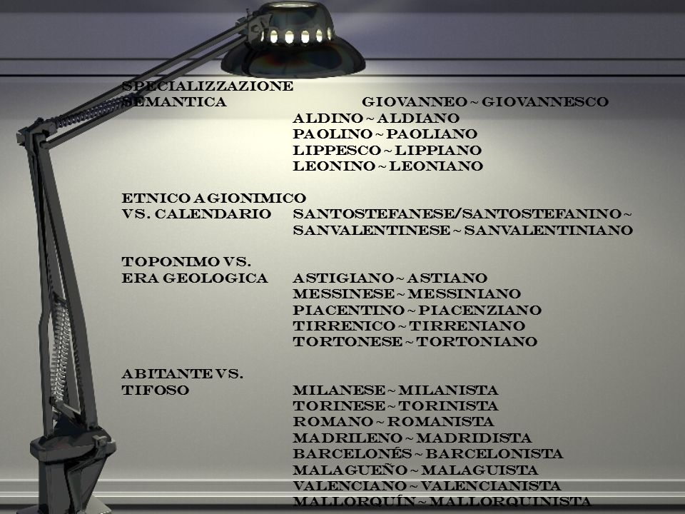 specializzazione semanticagiovanneo ~ giovannesco aldino ~ aldiano paolino ~ paoliano lippesco ~ lippiano leonino ~ leoniano etnico agionimico vs. cal