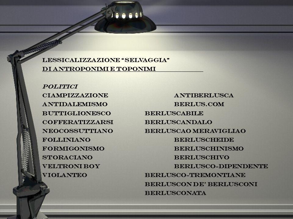 Lessicalizzazione selvaggia di antroponimi e toponimi Politici ciampizzazioneantiberlusca antidalemismoBerlus.com buttiglionescoberluscabile cofferati