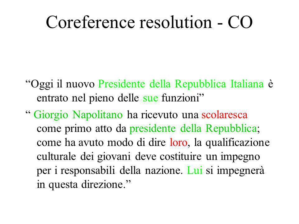 Coreference resolution - CO Oggi il nuovo Presidente della Repubblica Italiana è entrato nel pieno delle sue funzioni Giorgio Napolitano ha ricevuto una scolaresca come primo atto da presidente della Repubblica; come ha avuto modo di dire loro, la qualificazione culturale dei giovani deve costituire un impegno per i responsabili della nazione.