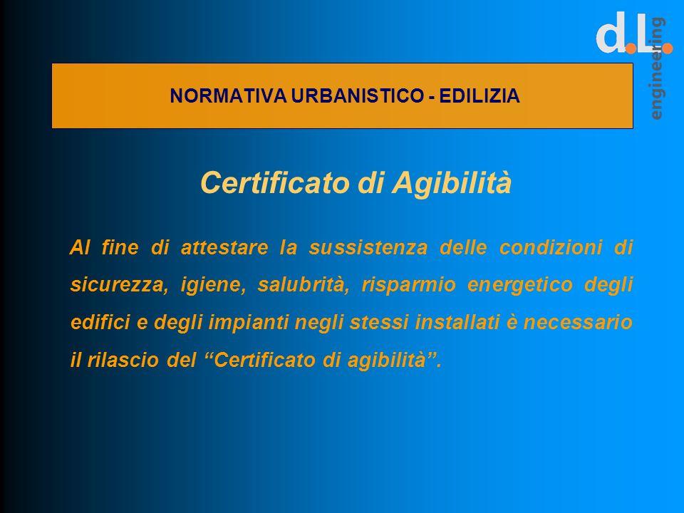 NORMATIVA URBANISTICO - EDILIZIA Certificato di Agibilità Al fine di attestare la sussistenza delle condizioni di sicurezza, igiene, salubrità, rispar