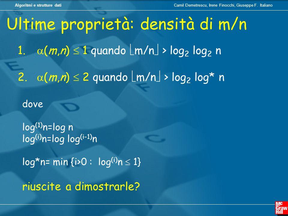 Camil Demetrescu, Irene Finocchi, Giuseppe F. ItalianoAlgoritmi e strutture dati 1. (m,n) 1 quando m/n > log 2 log 2 n 2. (m,n) 2 quando m/n > log 2 l