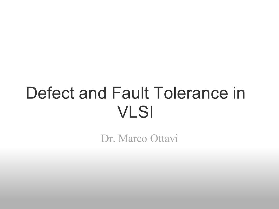 Defect and Fault Tolerance in VLSI Dr. Marco Ottavi
