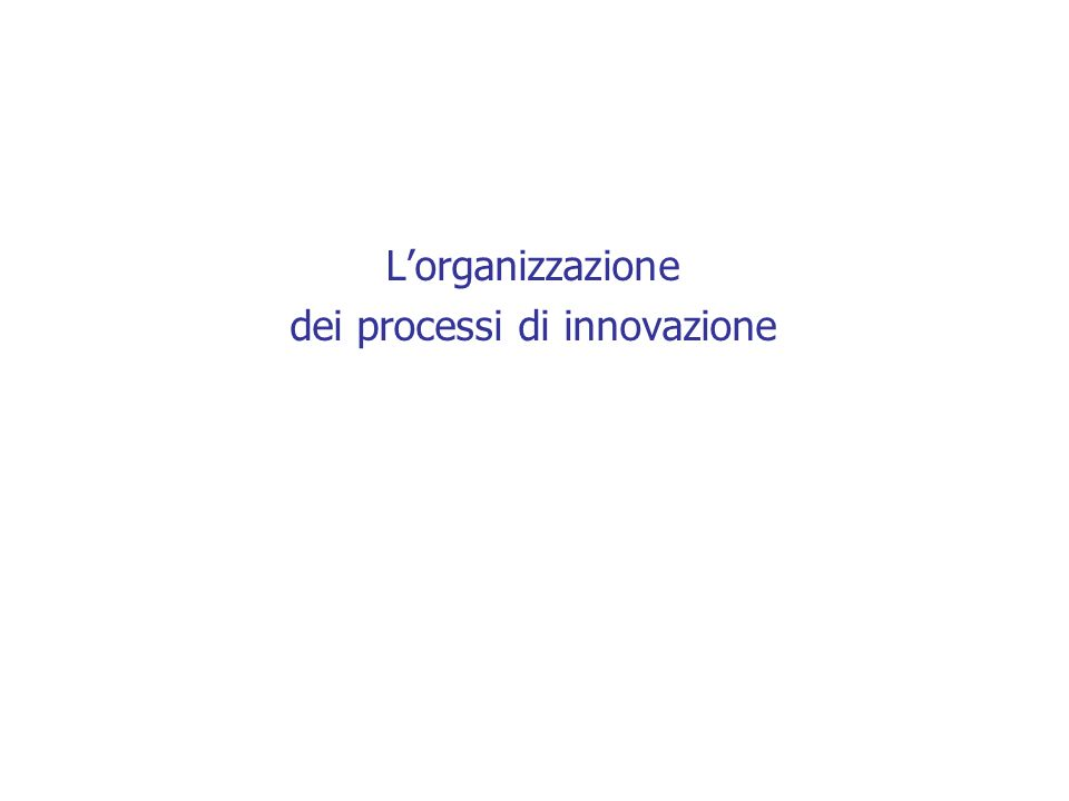 Lorganizzazione dei processi di innovazione