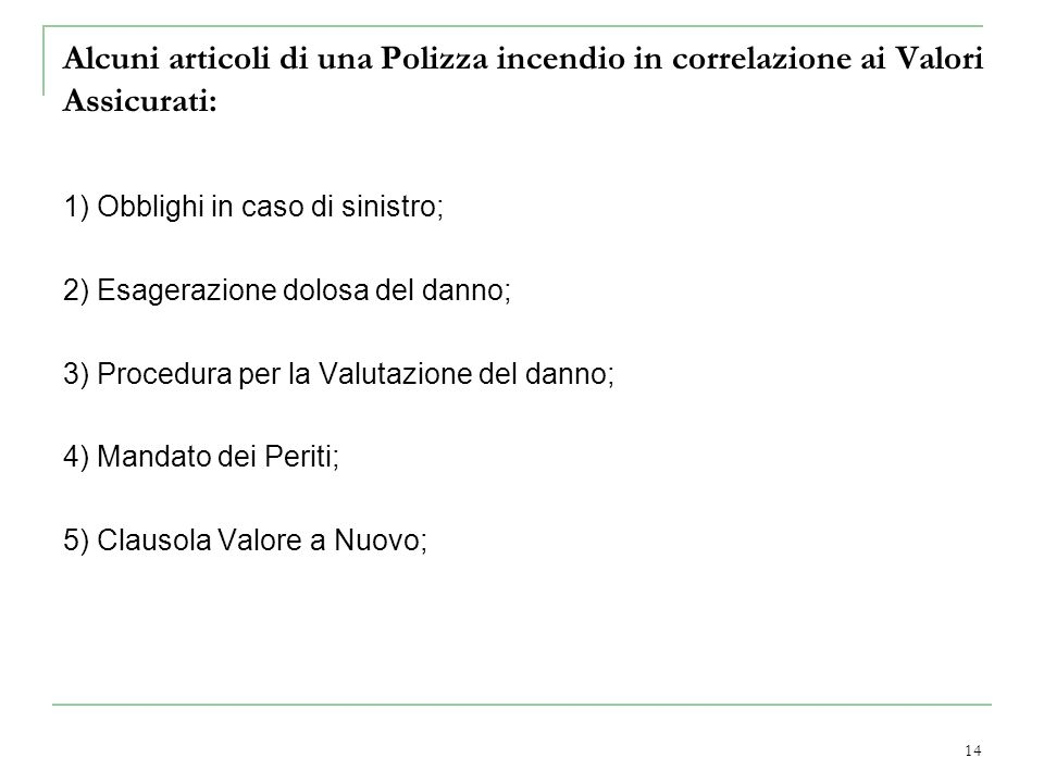 14 Alcuni articoli di una Polizza incendio in correlazione ai Valori Assicurati: 1) Obblighi in caso di sinistro; 2) Esagerazione dolosa del danno; 3)