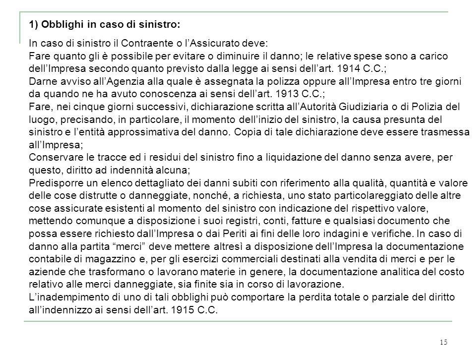 15 1) Obblighi in caso di sinistro: In caso di sinistro il Contraente o lAssicurato deve: Fare quanto gli è possibile per evitare o diminuire il danno