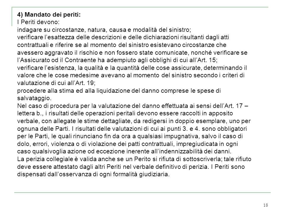 18 4) Mandato dei periti: I Periti devono: indagare su circostanze, natura, causa e modalità del sinistro; verificare lesattezza delle descrizioni e d