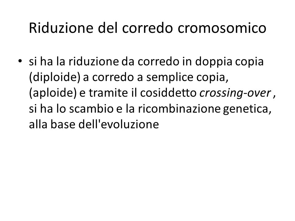Riduzione del corredo cromosomico si ha la riduzione da corredo in doppia copia (diploide) a corredo a semplice copia, (aploide) e tramite il cosiddet