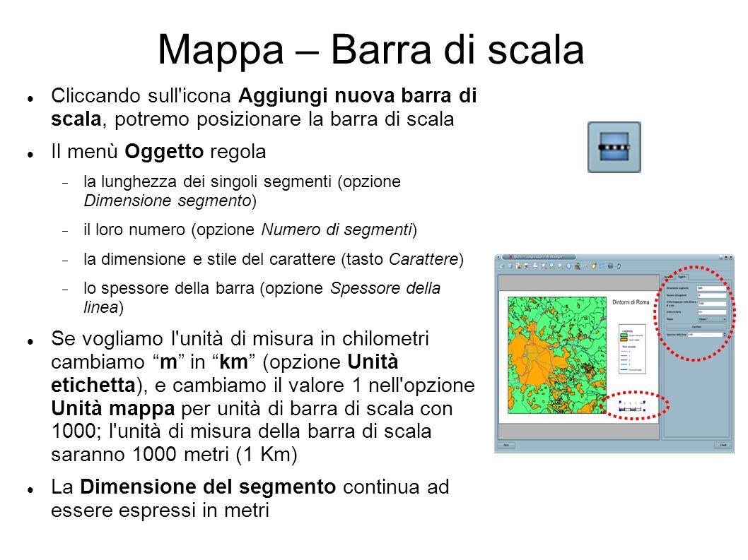 Mappa – Barra di scala Cliccando sull'icona Aggiungi nuova barra di scala, potremo posizionare la barra di scala Il menù Oggetto regola la lunghezza d