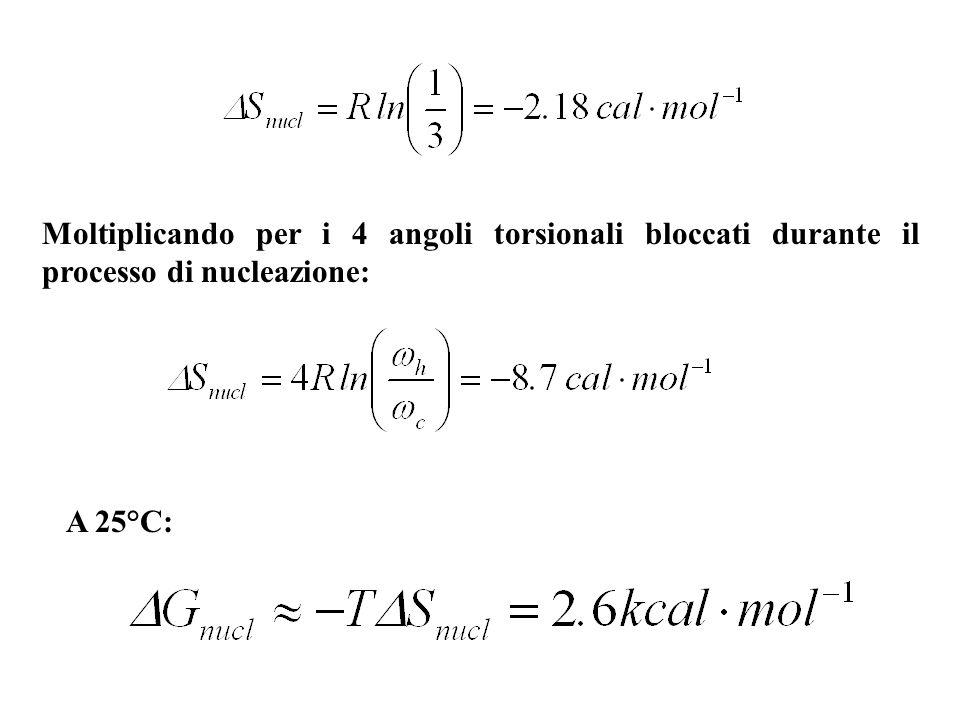 Moltiplicando per i 4 angoli torsionali bloccati durante il processo di nucleazione: A 25°C: