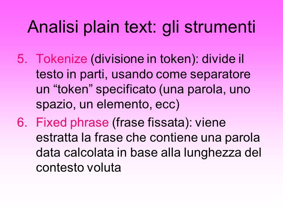 Analisi plain text: gli strumenti 5.Tokenize (divisione in token): divide il testo in parti, usando come separatore un token specificato (una parola,