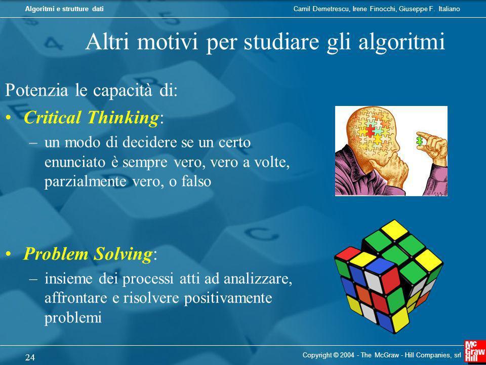 Camil Demetrescu, Irene Finocchi, Giuseppe F. ItalianoAlgoritmi e strutture dati Altri motivi per studiare gli algoritmi Potenzia le capacità di: Crit