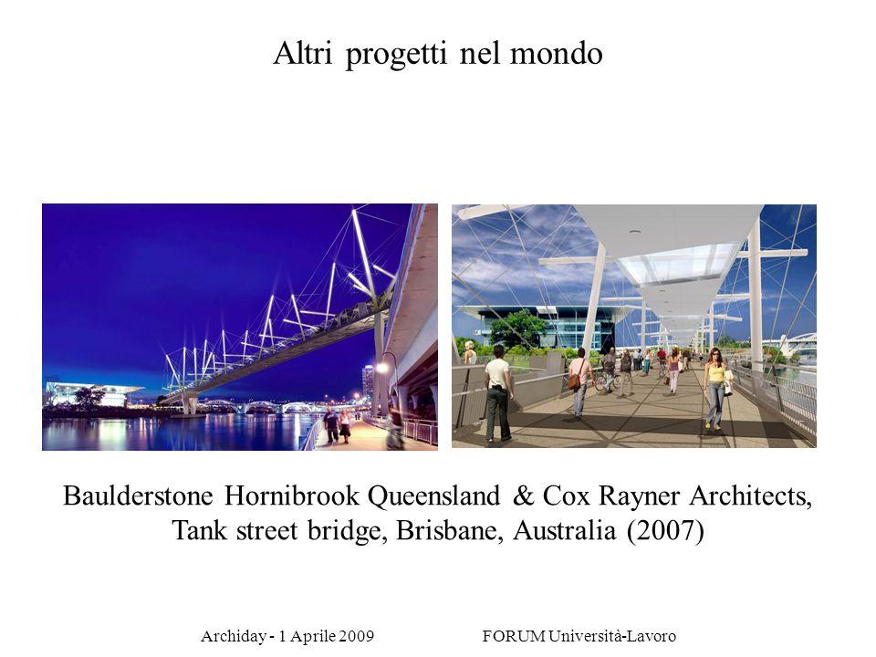 Archiday - 1 Aprile 2009 FORUM Università-Lavoro Altri progetti nel mondo Baulderstone Hornibrook Queensland & Cox Rayner Architects, Tank street brid