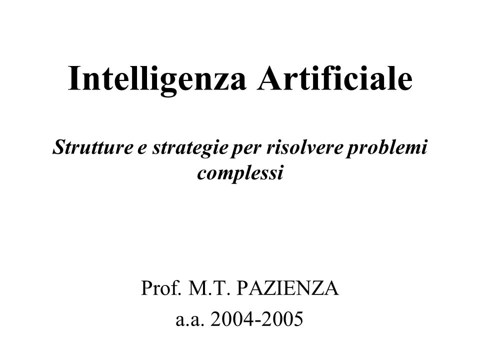 Intelligenza Artificiale Strutture e strategie per risolvere problemi complessi Prof.