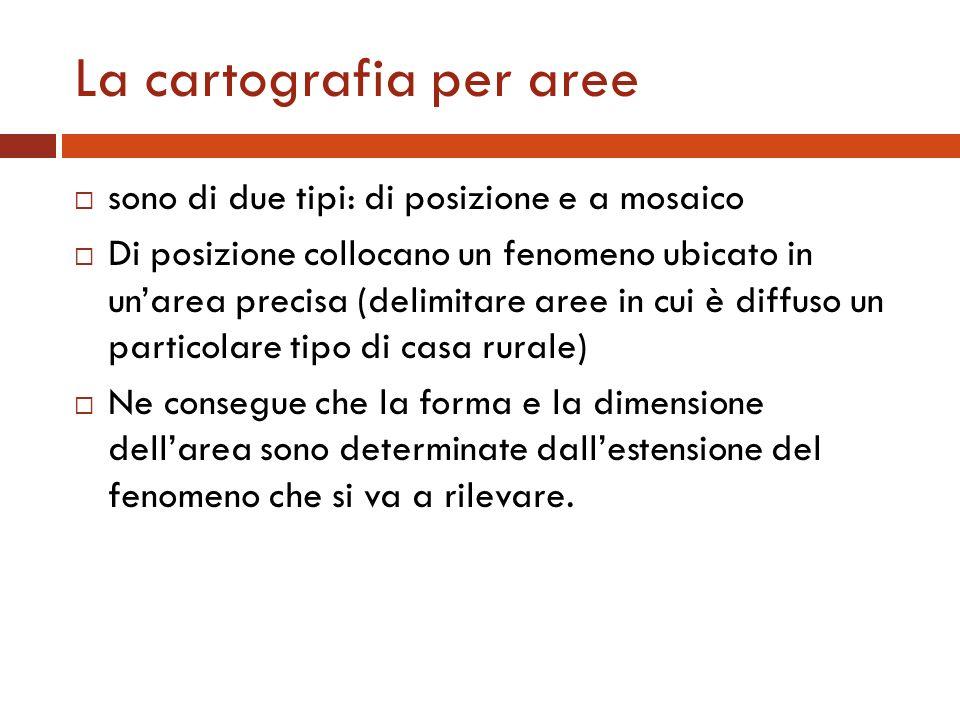 La cartografia per aree sono di due tipi: di posizione e a mosaico Di posizione collocano un fenomeno ubicato in unarea precisa (delimitare aree in cu