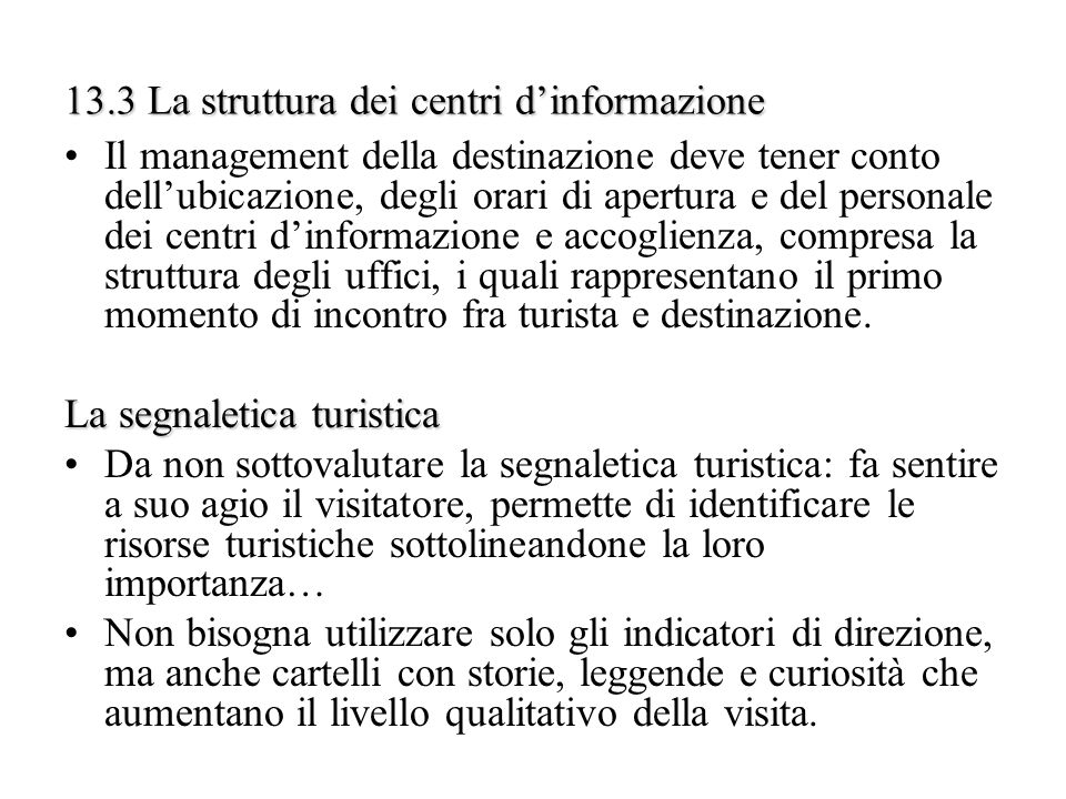 13.3 La struttura dei centri dinformazione Il management della destinazione deve tener conto dellubicazione, degli orari di apertura e del personale d