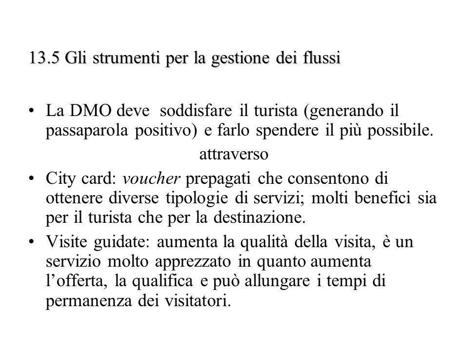 13.5 Gli strumenti per la gestione dei flussi La DMO deve soddisfare il turista (generando il passaparola positivo) e farlo spendere il più possibile.