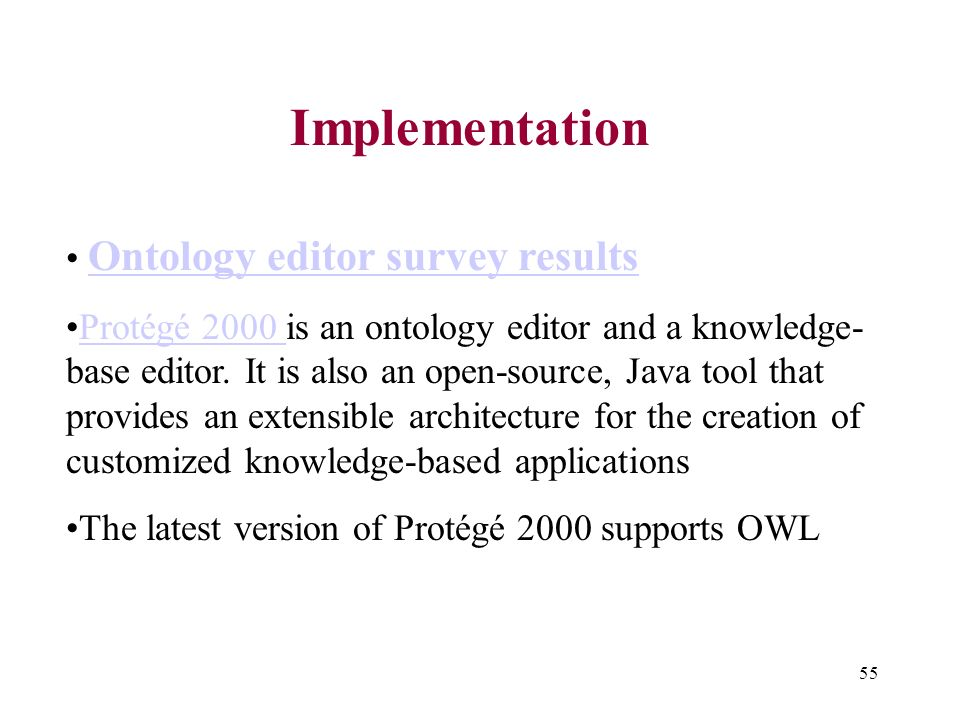 55 Implementation Ontology editor survey results Protégé 2000 is an ontology editor and a knowledge- base editor.