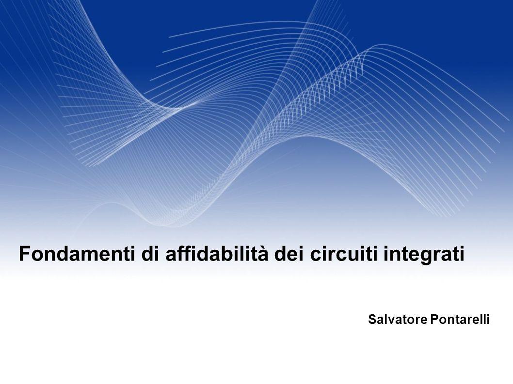 Salvatore Pontarelli Fondamenti di affidabilità dei circuiti integrati