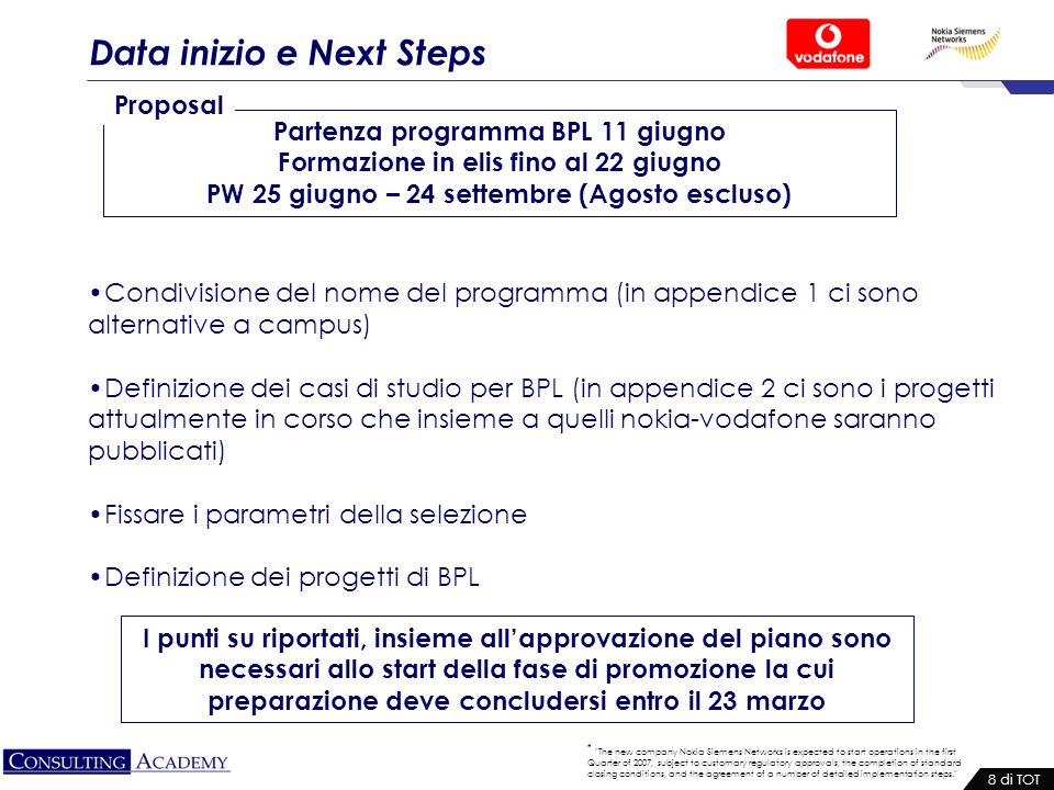 * The new company Nokia Siemens Networks is expected to start operations in the first Quarter of 2007, subject to customary regulatory approvals, the completion of standard closing conditions, and the agreement of a number of detailed implementation steps. 9 di TOT Appendici: 2 progetti on going BPL I modelli di business nellambito Media&Telco