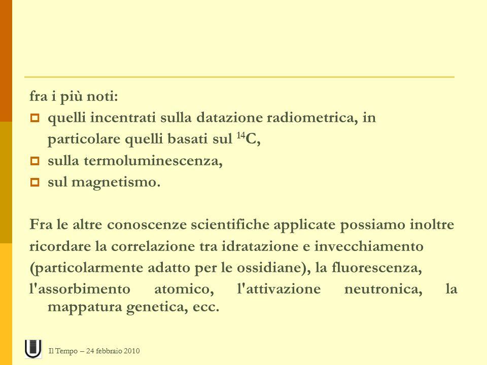 fra i più noti: quelli incentrati sulla datazione radiometrica, in particolare quelli basati sul 14 C, sulla termoluminescenza, sul magnetismo. Fra le