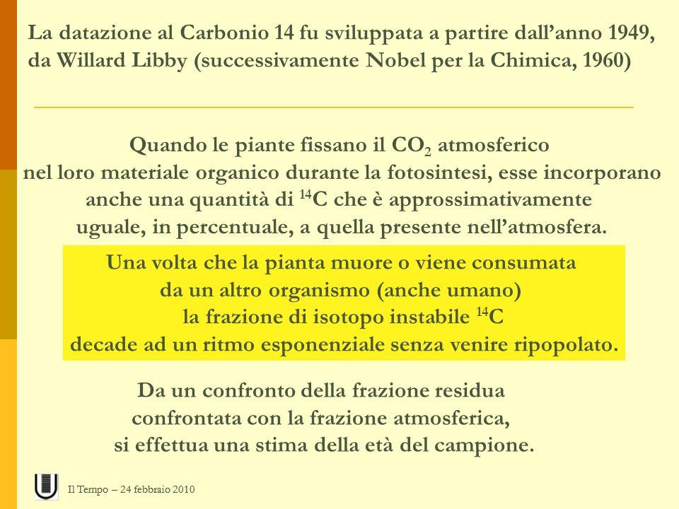 Quando le piante fissano il CO 2 atmosferico nel loro materiale organico durante la fotosintesi, esse incorporano anche una quantità di 14 C che è app
