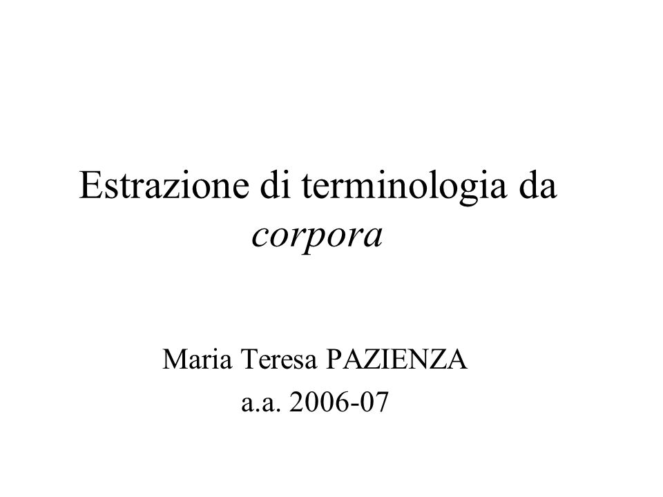 Estrazione di terminologia da corpora Maria Teresa PAZIENZA a.a. 2006-07