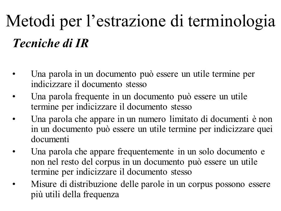 Metodi per lestrazione di terminologia Tecniche di IR Una parola in un documento può essere un utile termine per indicizzare il documento stesso Una p