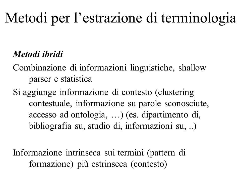 Metodi per lestrazione di terminologia Metodi ibridi Combinazione di informazioni linguistiche, shallow parser e statistica Si aggiunge informazione d