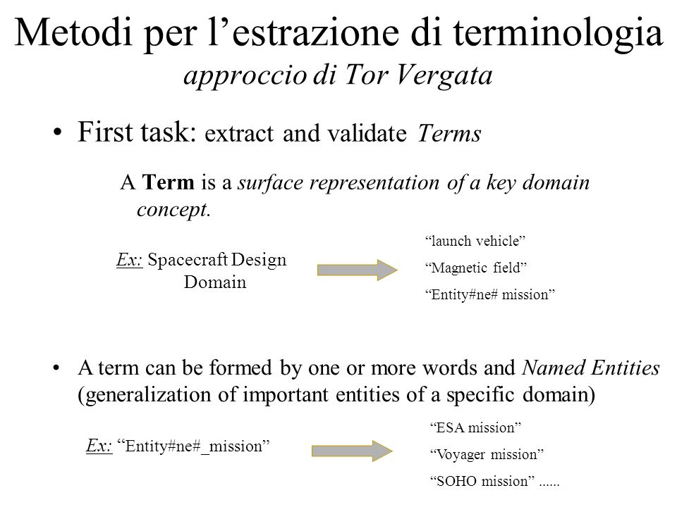 Metodi per lestrazione di terminologia approccio di Tor Vergata First task: extract and validate Terms A Term is a surface representation of a key domain concept.