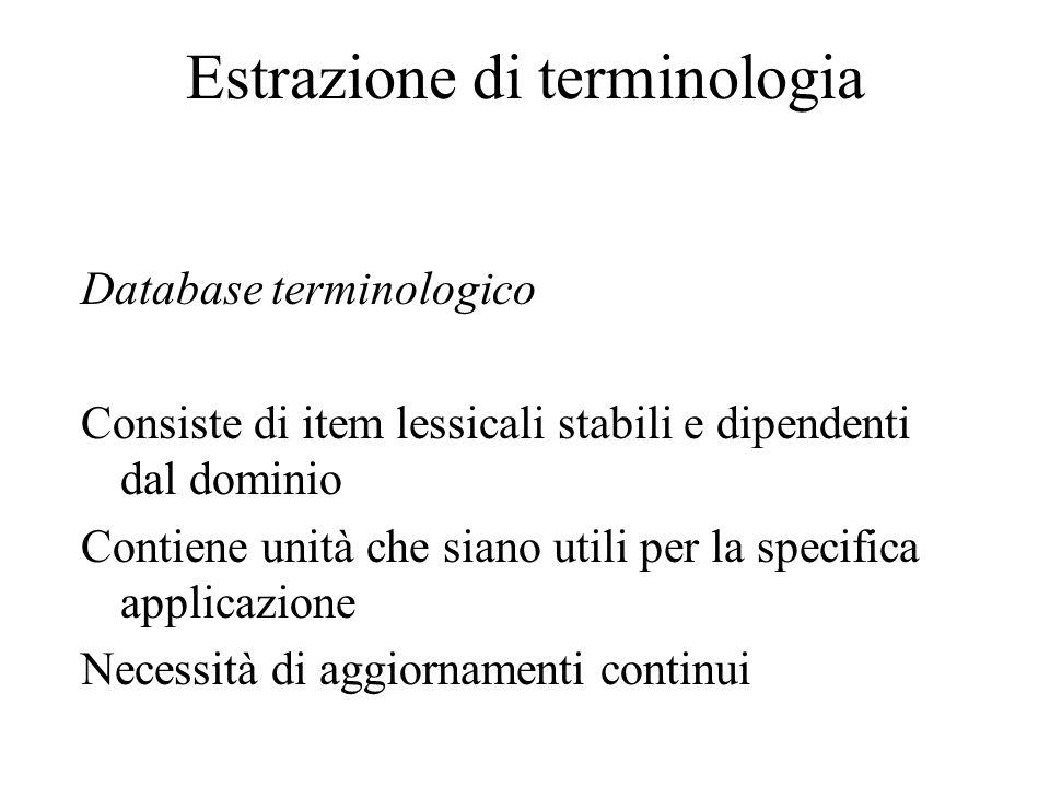 Estrazione di terminologia Database terminologico Consiste di item lessicali stabili e dipendenti dal dominio Contiene unità che siano utili per la sp