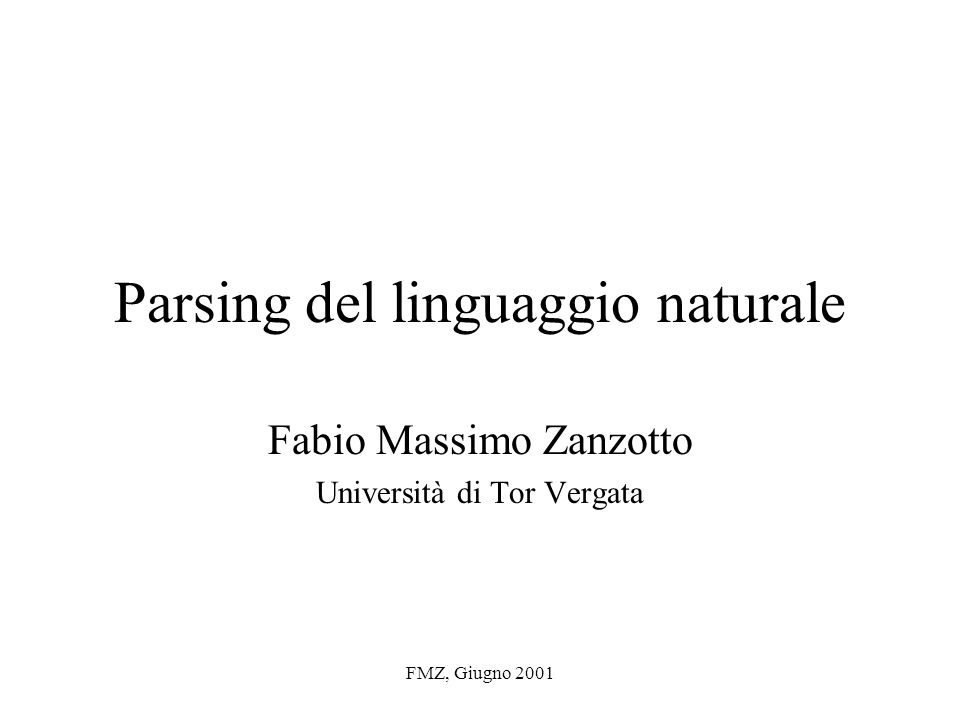 FMZ, Giugno 2001 Parsing del linguaggio naturale Fabio Massimo Zanzotto Università di Tor Vergata