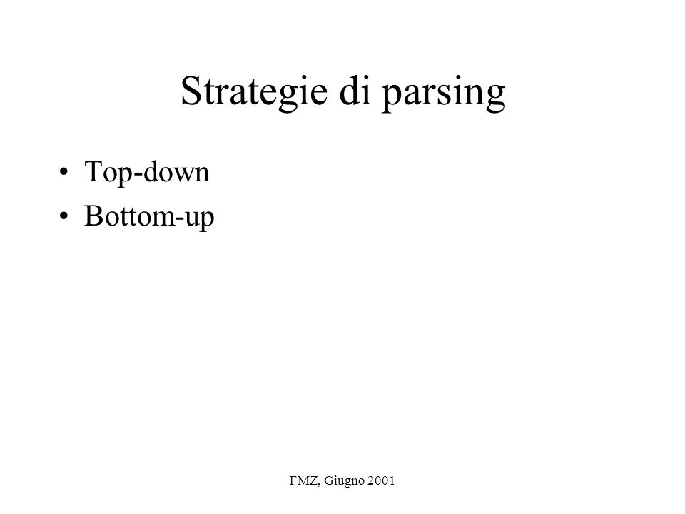 FMZ, Giugno 2001 Strategie di parsing Top-down Bottom-up